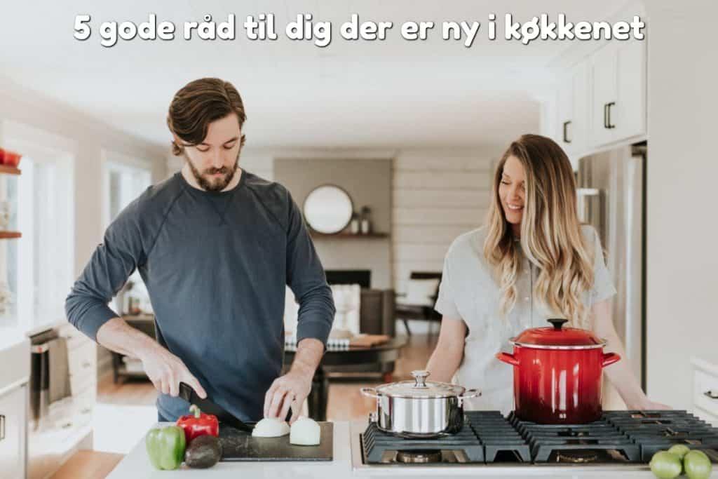 5 gode råd til dig der er ny i køkkenet